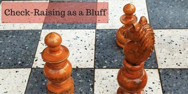 Check-Raising-as-a-Bluff